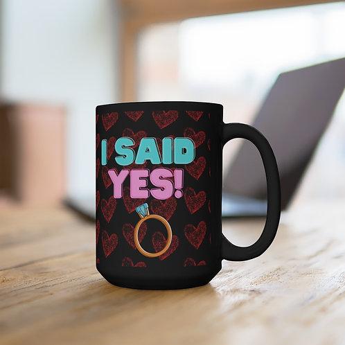I Said Yes! Black Mug 15oz