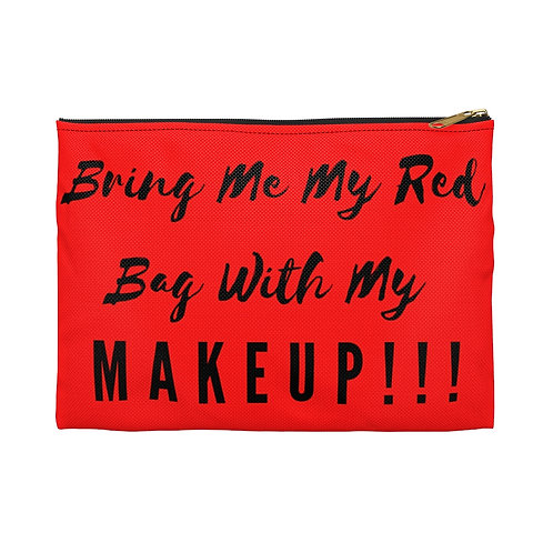 Bring Me My Red Bag With My Make Up!!! Accessory Pouch