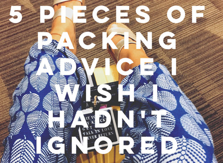 5 Pieces of Packing Advice I Wish I Hadn't Ignored