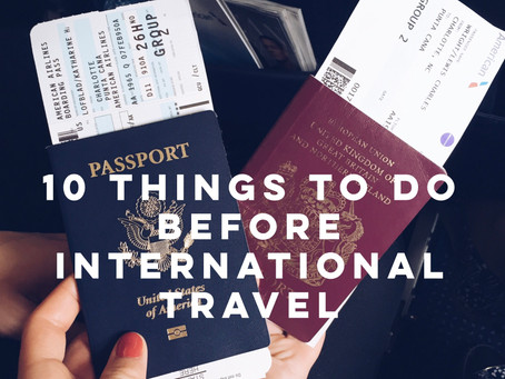 10 Things to Be Sure to Do Before International Travel