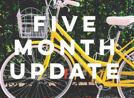 Five Month Update