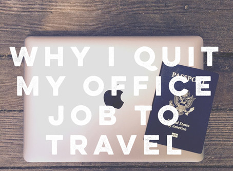 Why I Quit My Office Job to Travel