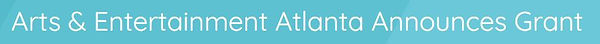 Atlanta Arts and Entertainment grant.JPG