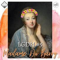 LGDH #5 - MADAME DU BARRY.jpg