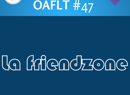 OAFLT #47 - La Friendzone