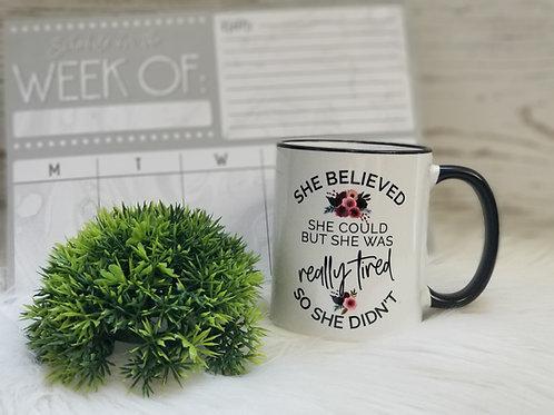 She Believed She Could... - Coffee Mug 11oz