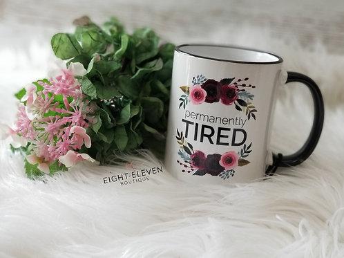 Permanently Tired - Coffee Mug 11oz