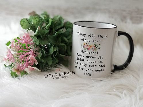 Mommy Will Think About It - Coffee Mug 11oz