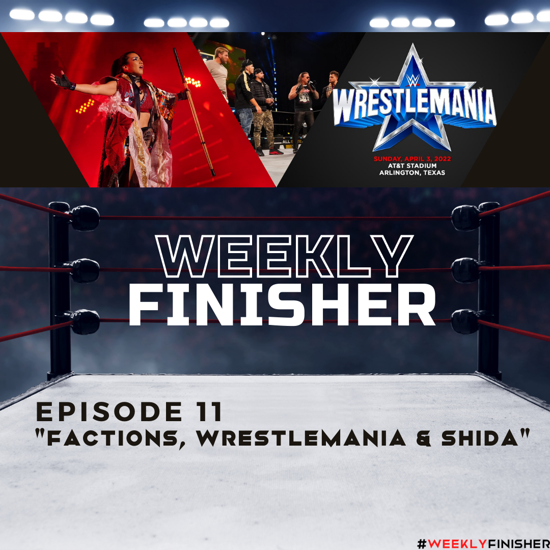 Factions,Wrestlemania & Shida | Episode 11