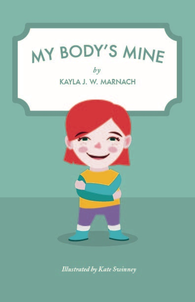 My Body's Mine by Kayla J.W. Marnach