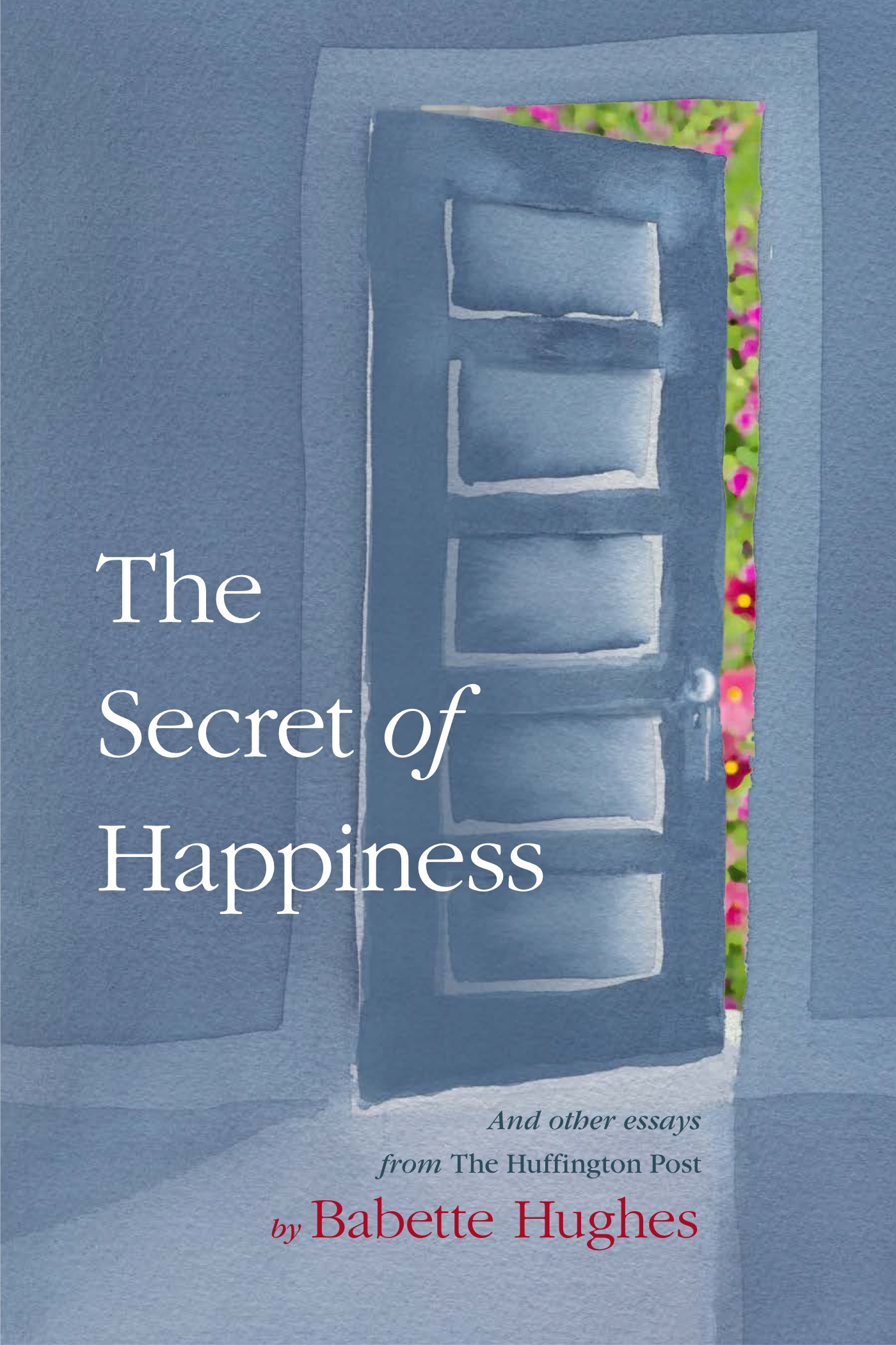The Secret of Happiness by Babette Hughes