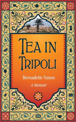 Tea in Tripoli by Bernadette Nason