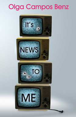It's News To Me by Olga Campos Benz