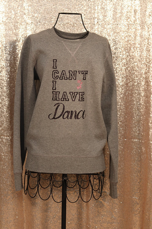 I Can't I Have Dance Grey Sweater
