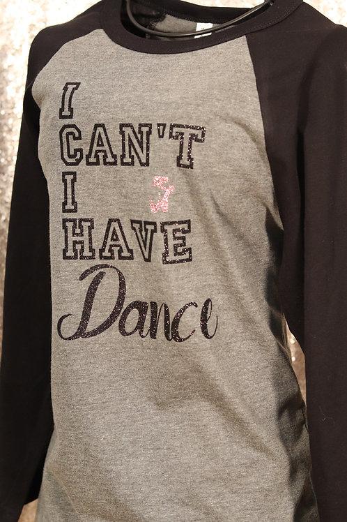 I Can't I Have Dance Baseball Shirt