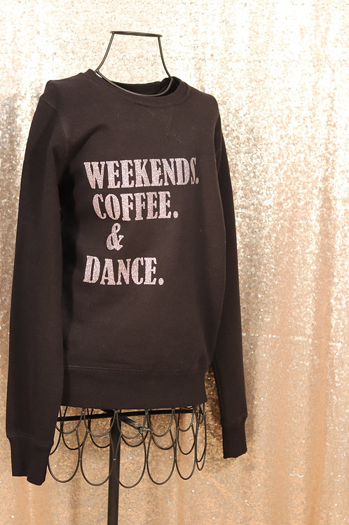 Weekends. Coffee. & Dance. Black Sweater