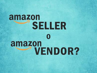 Amazon Seller o Amazon Vendor: quali sono le differenze