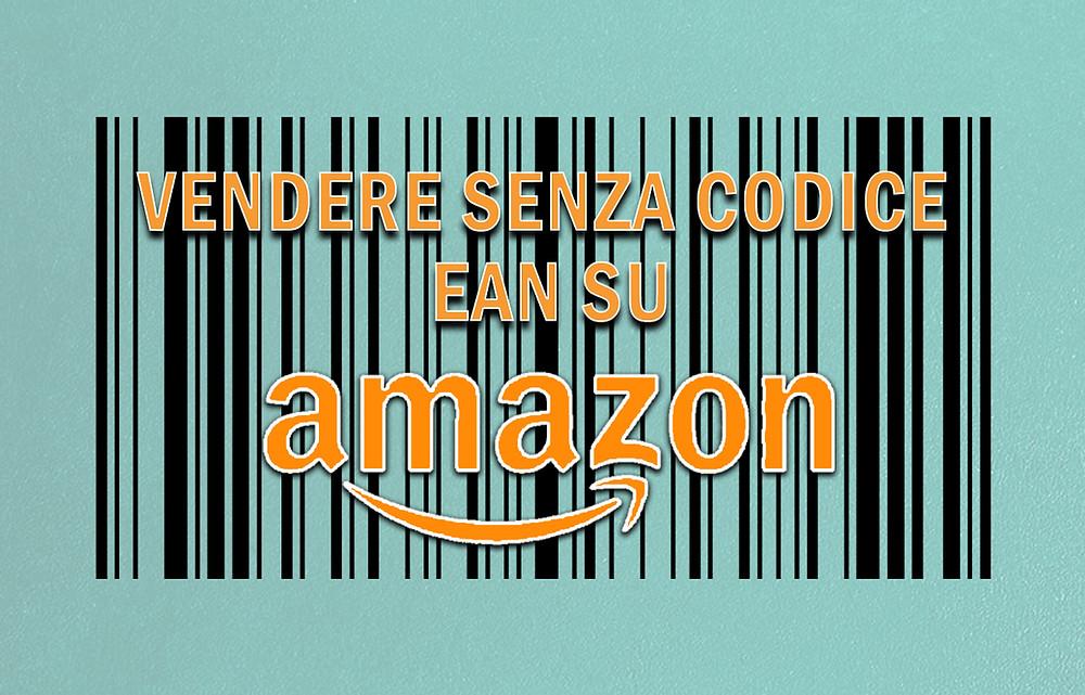 Vendere senza codice EAN su Amazon