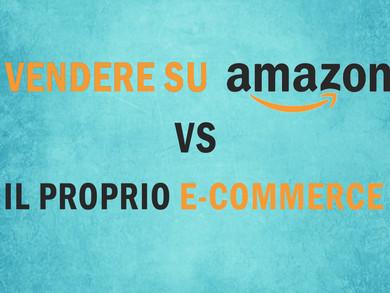 Vendere su Amazon vs il proprio          E-commerce