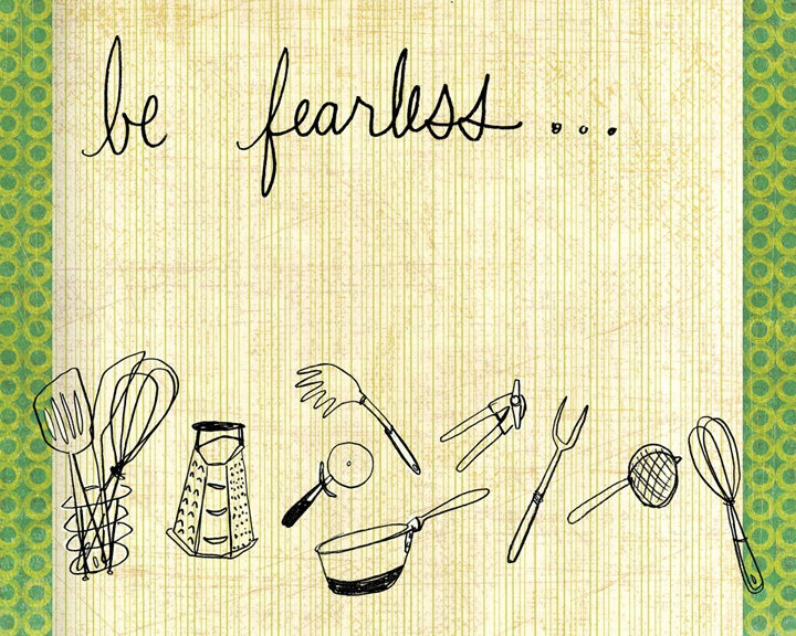 Be Fearless . . .