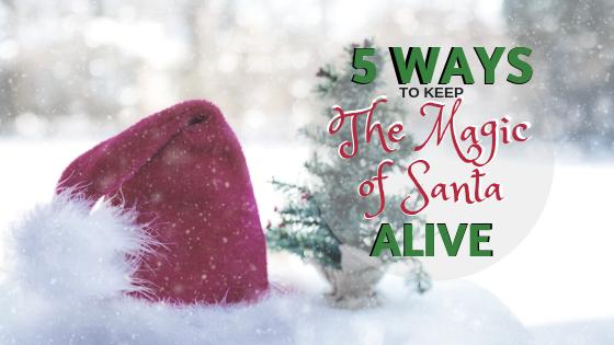 5 ways to keep the magic of santa alive