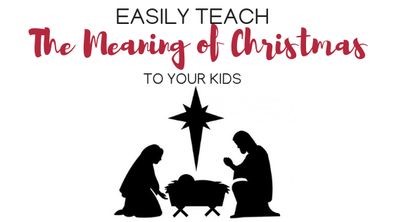 Easily Teach the meaning of christmas to your kids