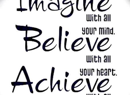 Tuesday is a new day! So Imagine, Believe, Achieve