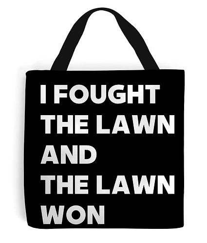 I Fought The Lawn & The Lawn Won Tote Bag