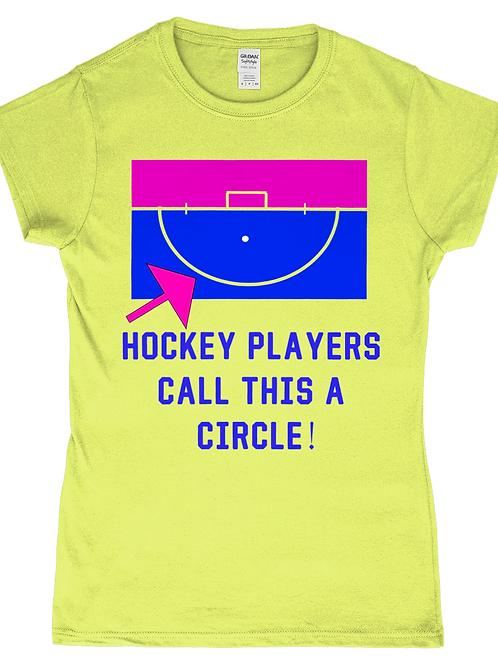 Field Hockey Circle! Funny, Ladies Field Hockey T-Shirt