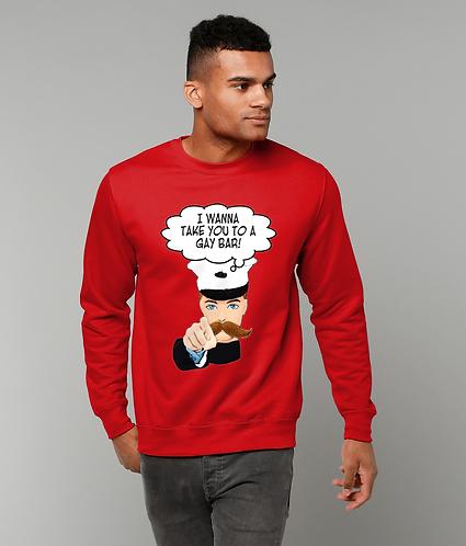I Wanna Take You To A Gay Bar, Funny Sweatshirt