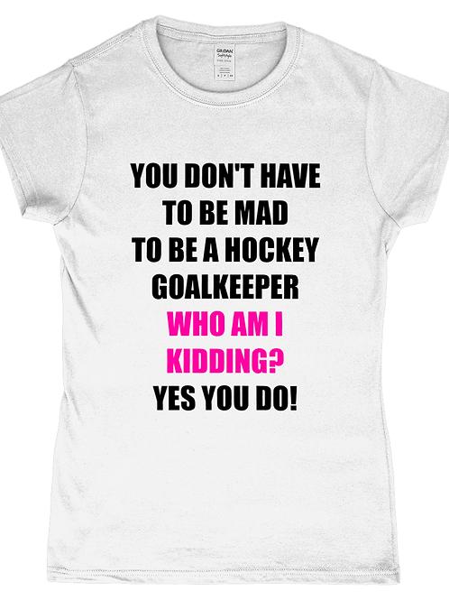 Mad Goalkeeper! Funny, Ladies Field Hockey Goalkeeper T-ShirtMad