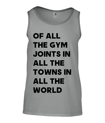 Of All The Gym Joints In All The Towns Tank Top