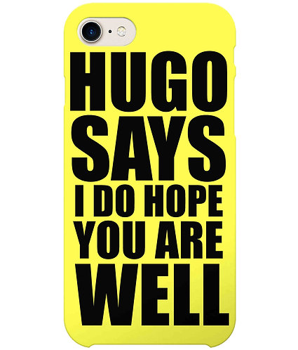 Hugo Says, I Do Hope You Are Well i-Phone Case