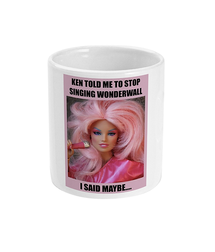 Funny Meme Mug! Ken Told Me To Stop Singing Wonderwall - I said Maybe!