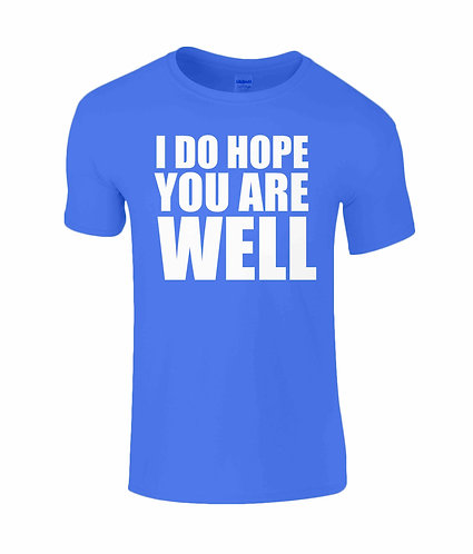 I Do Hope You Are Well T-Shirt