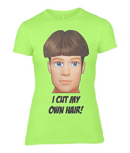 I Cut My Own Hair Ladies T-Shirt