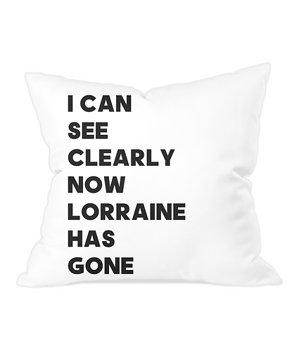 I Can See Clearly Now Lorraine Has Gone Throw Cushion Cover