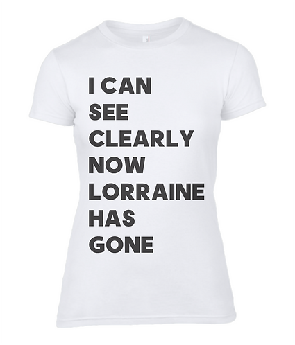 I Can See Clearly Now Lorraine Has Gone Ladies T-Shirt