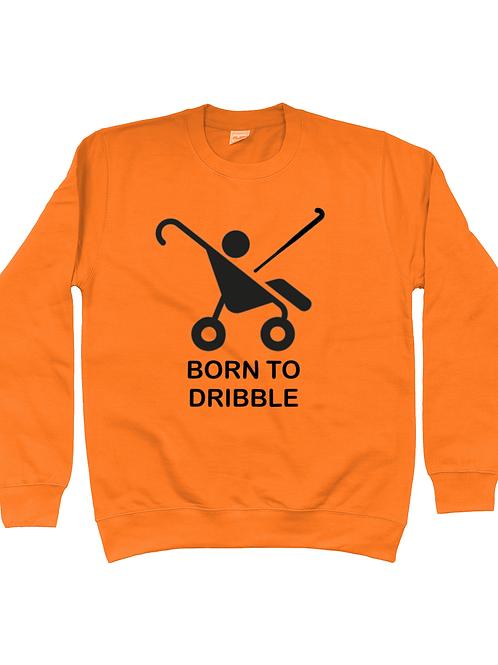Born To Dribble! Field Hockey Sweatshirt