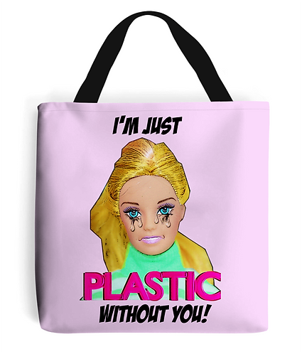 I'm Just Plastic Without You, Funny Tote Bag