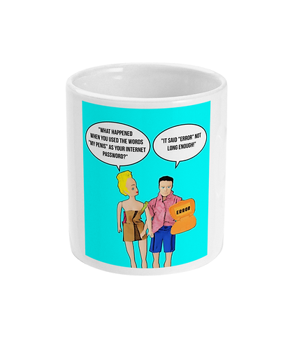 Rude, Funny, Hilarious Mug! Your Password Is Not Long Enough!