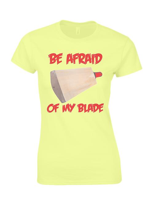 Be Afraid of My Cricket Blade Ladies T-Shirt