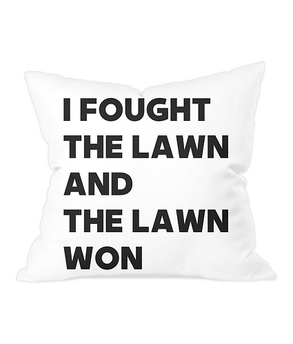 I Fought The Lawn & The Lawn Won Throw Cushion Cover