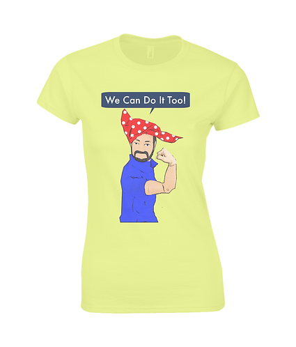 We Can Do It Too, Funny Ladies T-Shirt