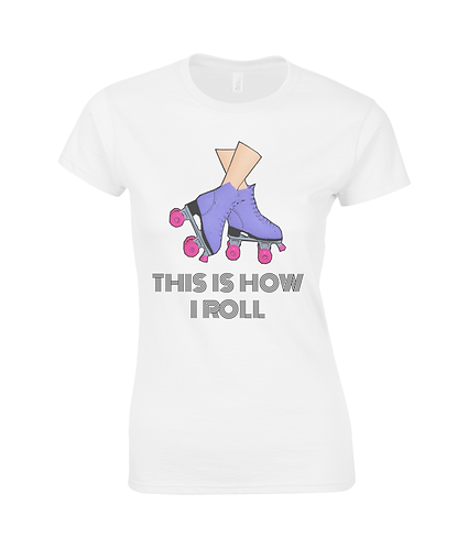 This is how I roll! Ladies T-Shirt