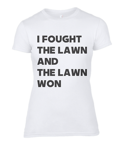 I Fought The Lawn & The Lawn Won Ladies T-Shirt