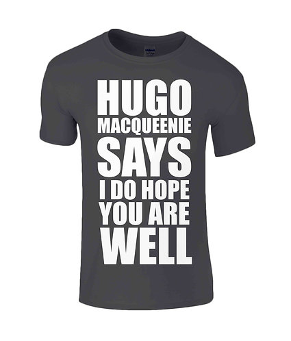 Hugo MacQueenie Says I Do Hope You Are Well T-Shirt