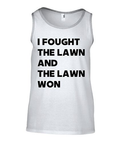 I Fought The Lawn & The Lawn Won Tank Top