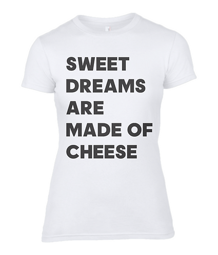 Sweet Dreams Are Made Of Cheese Ladies T-Shirt