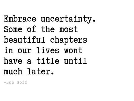 Quote: Embrace Uncertainty
